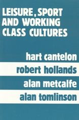 Leisure, Sport, and Working-Class Cultures: Theory and History
