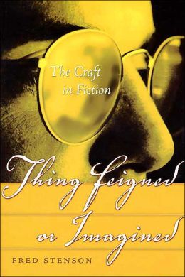 Thing Feigned or Imagined: The Craft in Fiction