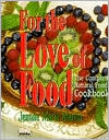 For the Love of Food: The Complete Natural Food Cookbook