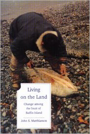 Living on the Land: Change among the Inuit of Northern Baffin Island