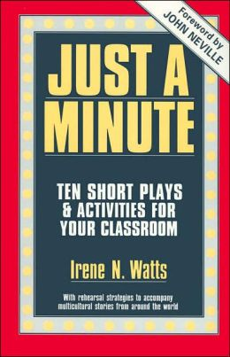 Just a Minute: Ten Short Plays and Activities for Your Classroom