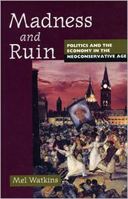 Madness and Ruin: Politics and the Economy in the Neoconservative Age