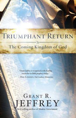 Triumphant Return: The Coming Kingdom of God