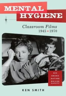 Mental Hygiene: Better Living Through Classroom Films, 1945-1970