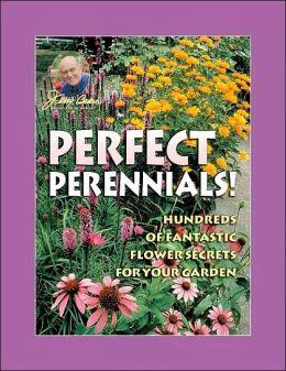 Jerry Baker's Perfect Perennials!: Hundreds of Fantastic Flower Secrets for Your Garden