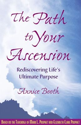 Path to Your Ascension; Rediscovering Life's Ultimate Purpose
