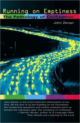 Running on Emptiness: The Pathology of Civilization