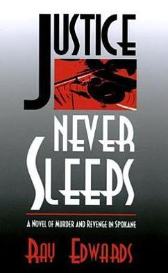 Justice Never Sleeps: A Novel of Murder and Revenge in Spokane