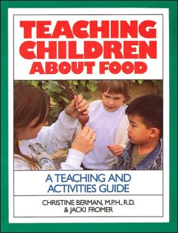 Teaching Children about Food: A Teaching and Activities Guide