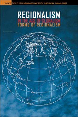 Regionalism in the Age of Globalism: Forms of Regionalism