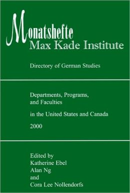Monatshefte - Max Kade Institute Directory of German Studies Departments, Programs, and Faculties in the United States and Canada 2000