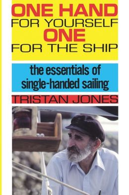 One Hand for Yourself, One for the Ship; The Essentials of Single-Handed Sailing