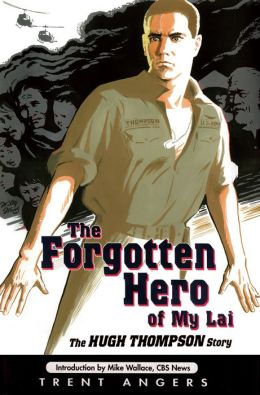 The Forgotten Hero of My Lai: The Hugh Thompson Story