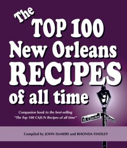 The Top 100 New Orleans Recipes of All Time: Companion book to the best-selling the Top 100 CAJUN Recipes of all Time