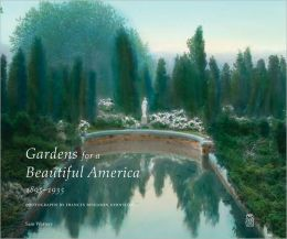 Gardens for a Beautiful America, 1895-1935: Photographs by Frances Benjamin Johnston