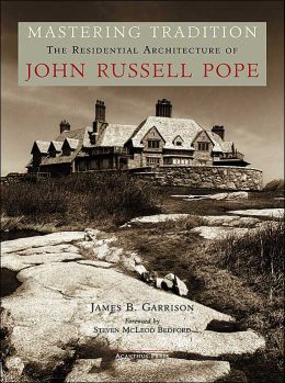 Mastering Tradition: The Residential Architecture of John Russell Pope