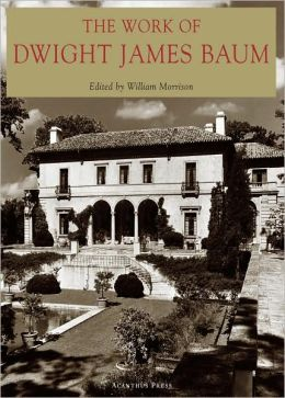 The Work of Dwight James Baum (The American Architect Series)