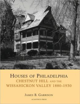 Houses of Philadelphia: Chestnut Hill and the Wissahickon Valley (Suburban Domestic Architecture Series)