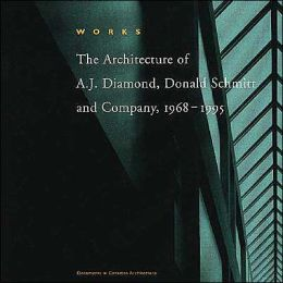 Works (Canadian Docoments in Architecture Series): The Architecture of A.J. Diamond, Donald Schmitt and Company, 1968-1995