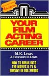 Your Film Acting Career: How to Break into the Movies and TV and Survive in Hollywood