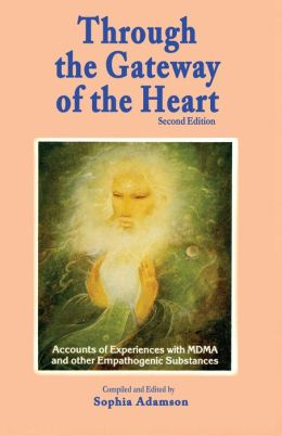 Through the Gateway of the Heart, Second Edition: Accounts and Experiences with MDMA and other Empathogenic Substances