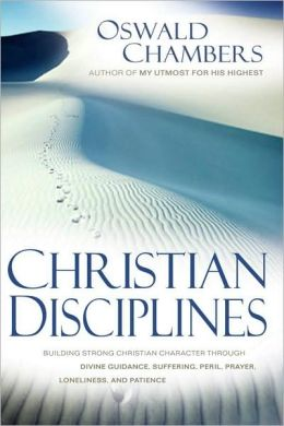 Christian Disciplines: Building Strong Christian Character through Divine Guidance, Suffering, Peril, Prayer, Loneliness, and Patience