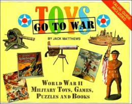 Toys Go to War: World War II Military Toys, Games, Puzzles and Books