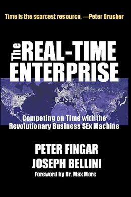 The Real-Time Enterprise: Competing on Time with the Revolutionary Business SEx Machine