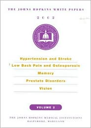 Johns Hopkins White Papers: Hypertension and Stroke, Low Back Pain and Osteoporosis, Memory, Prostate Disorders, Vision (2002)