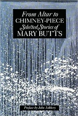 From Altar to Chimney-Piece: Selected Stories of Mary Butts