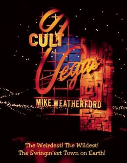 Cult Vegas: The Weirdest! The Wildest! The Swingin'est Town on Earth!