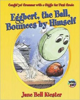 Caught'ya! Grammar with a Giggle for First Grade: Eggbert, The Ball, Bounces by Himself