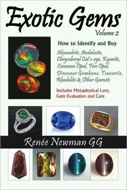 Exotic Gems, Volume 2: How to Identify and Buy Alexandrite, Andalusite, Chrysoberyl Cat's-eye, Kyanite, Common Opal, Fire Opal, Dinosaur Gembone, Tsavorite, Rhodolite and Other Garnets