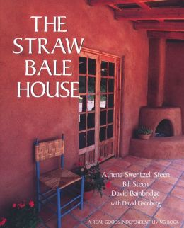 The Straw Bale House: A Real Goods Independent Living Book