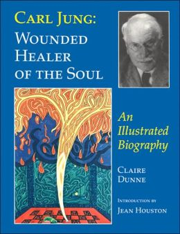 Carl Jung: Wounded Healer of the Soul - An Illustrated Portrait