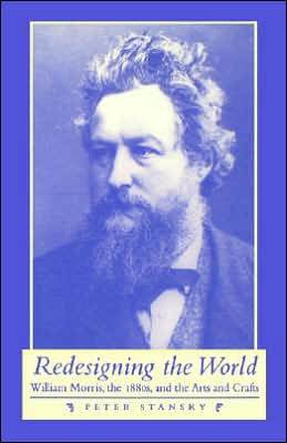 Redesigning the World: William Morris, the 1880's and the Arts and Crafts