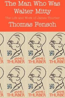 Man Who Was Walter Mitty: The Life and Work of James Thurber