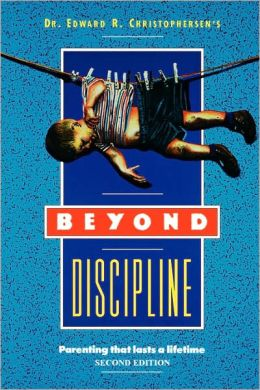Beyond Discipline: Parenting that Lasts a Lifetime