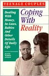 Teenage Couples: Coping with Reality: Dealing with Money, In-Laws, Babies and Other Details of Daily Life