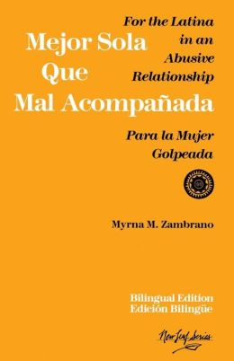 Mejor Sola Que Mal Acompanada: Para la Mujer Golpeada - For the Latina in an Abusive Relationship