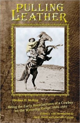 Pulling Leather; Being the Early Recollections of a Cowboy on the Wyoming Range, 1884-1889