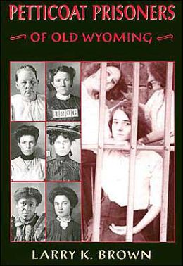 Petticoat Prisoners of Old Wyoming