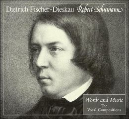 Robert Schumann: Words and Music: The Vocal Compositions