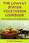 The Lowfat Jewish Vegetarian Cookbook: Healthy Traditions from Around the World