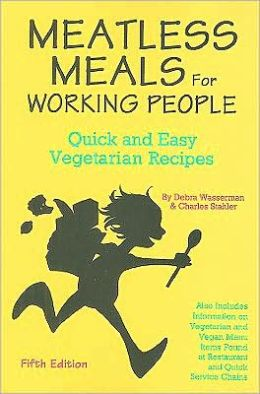 Meatless Meals for Working People: Quick and Easy Vegetarian Recipes