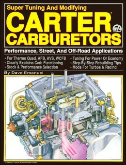 Super Tuning and Modifying Carter Carburetors: Performance, Street, and Off-Road Applications