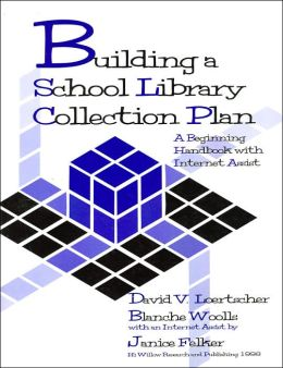 Building a School Library Collection Plan : A Beginning Handbook with Internet Assist