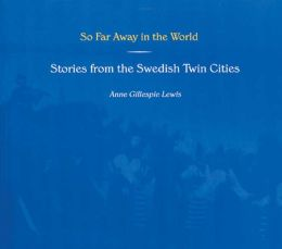 So Far Away in the World: Stories from the Swedish Twin Cities