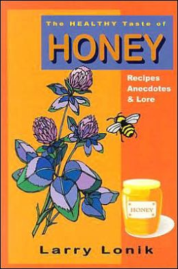 Healthy Taste of Honey: Bee People's Recipes, Anecdotes and Lore