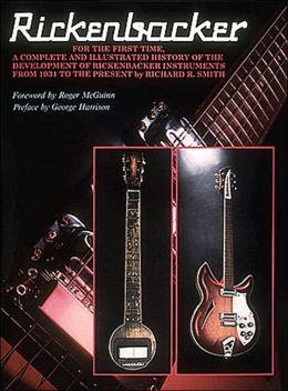 Rickenbacker: The History of the Rickenbacker Guitars
